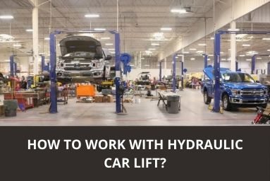 How to Work With Hydraulic Car Lift?