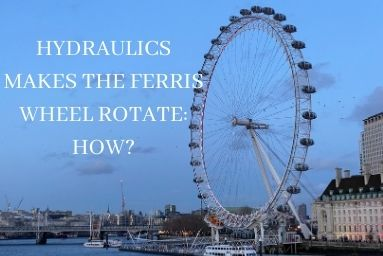 Hydraulics Makes the Ferris Wheel Rotate: How It Works?