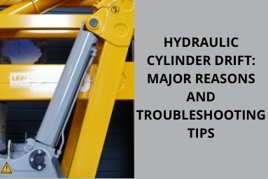 Hydraulic Cylinder Drift Major Reasons and Troubleshooting Tips