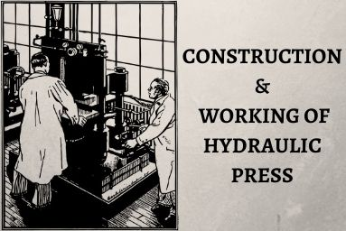 Construction and Working of Hydraulic Press