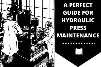 A Perfect Guide for Hydraulic Press Maintenance